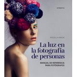 La Luz En La Fotografia De Personas - Rossella Vanon