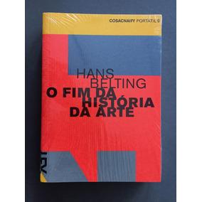 Hans Belting Fim Da Historia Da Arte Livro Cosac Naify Novo!