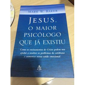Livro - Jesus, O Maior Psicologo Que Ja Existiu - Mark Baker