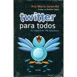 Libro Twitter Para Todos, Su Negocio En 140 Caracteres .