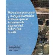 Manual De Construcción Y Manejo De Humedales Artificiales Pa
