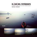 Libro El Ojo Del Fotógrafo - Michael Freeman - Ed. Blume