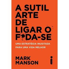 A Sutil Arte De Ligar O Foda-se -mark Manson