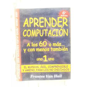 Aprender Computación A Los 60 O Más - Frances Van Hall