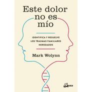 Este Dolor No Es Mío, Mark Wolynn, Gaia