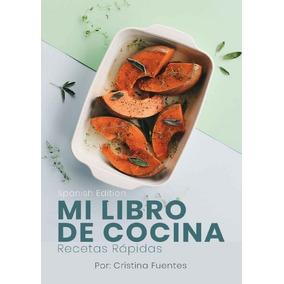 Mi Libro De Cocina: Recetas Rápidas Cristina Fuentes