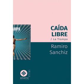 Caída Libre. La Trampa - Ramiro Sanchiz