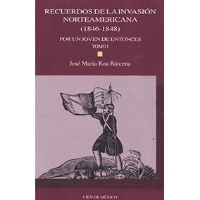 Libro Recuerdos De La Invasion Norteamericana (1846-1848): P