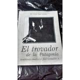 Libro El Trovador De La Patagonia