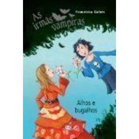 Livro As Irmãs Vampiras - Alhos E Bugalhos Franziska Gehm