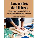 Las Artes Del Libro - Guía Para Fabricar Y Encuadernar - Gg