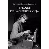 El Tango De La Guardia Vieja - Perez Reverte - Digital