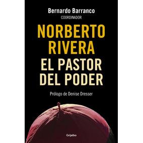 Libro Norberto Rivera El Pastor Del Poder / Grijalbo