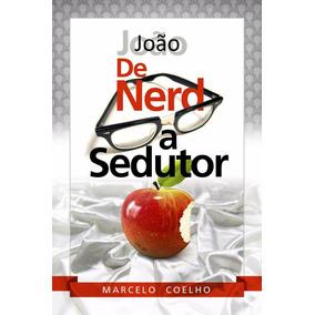 João: De Nerd A Sedutor (livo E-book 119 Páginas)