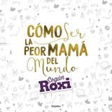 Como Ser La Peor Mama Del Mundo Según Roxi - Azul Lombardia