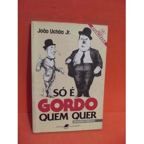 Livro - Só É Gordo Quem Quer