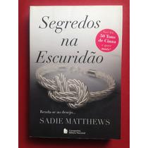Livro - Segredos Na Escuridão - Sadie Matthews