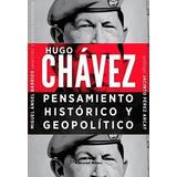 Hugo Chavez Pensamiento Historico Y Geopolitico - Barrios, M