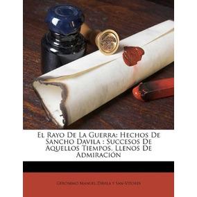 Libro El Rayo De La Guerra: Hechos De Sancho Davila: Succeso