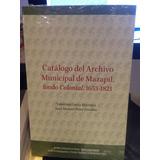 Catálogo Del Archivo Municipal De Mazapil. Fondo Colonial