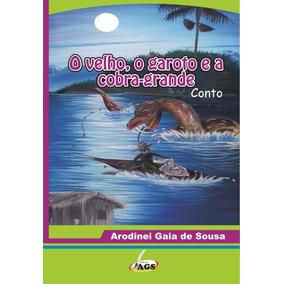 O Velho, O Garoto E A Cobra Grande - Conto Amazônico