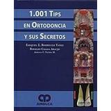 Libro 1001 Tips En Ortodoncia Y Sus Secretos