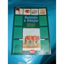 Libro Aprende A Dibujar Animales Salvajes,