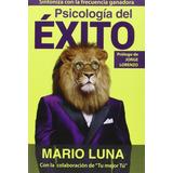 Libro Psicologia Del Exito, Mario Luna [dhl] Original Fisico