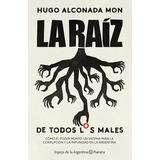 Raiz De Todos Los Males - Hugo Alconada Mon - Planeta Libro
