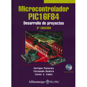 Microcontrolador Pic16f84: Desarrollo De Proyectos
