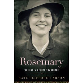 Libro Rosemary: The Hidden Kennedy Daughter *r1