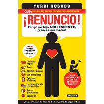 Libro Renuncio Tengo Un Hijo Adolescente: Yordi Rosado
