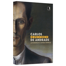 Autorretrato E Outras Crônicas - Carlos Drummond De Andrade