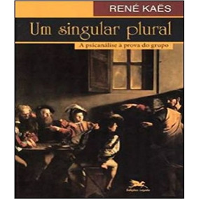 Singular Plural, Um - A Psicanalise A Prova Do Grupo