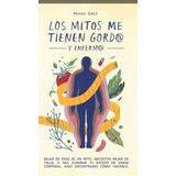Los Mitos Me Tienen Gordo Y Enfermo - Pedro Grez