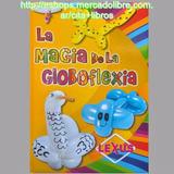 Libro: La Magia De La Globoflexia - Globologia Paso A Paso