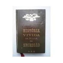 Historia Vivida Da Guerra Da Secessao 2 Volumes - Bernard Mi