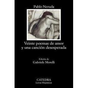 Veinte Poemas De Amor Y Una Canción Desesperada; Pablo Neru