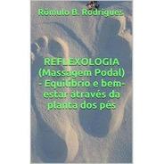 Reflexologia - Equilíbrio E Bem-estar Através Dos Pés