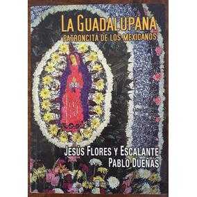 La Guadalupana, Jesús Flores Y Escalante, Edt. Plaza Y Janés