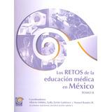 Los Retos De La Educación Médica En México Tomo Ii