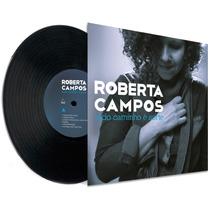 Lp Vinil Roberta Campos Todo Caminho É Sorte Novo Lacrado