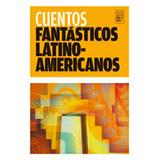 Cuentos Fantásticos Latinoamericanos De Varios Autores