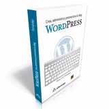 Wordpress Crea, Administra Y Promociona Tu Blog
