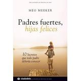 Padres Fuertes, Hijas Felices Libro Físico