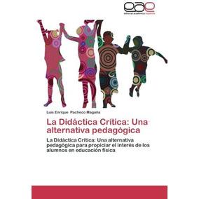 Libro La Didactica Critica: Una Alternativa Pedagogica