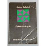 Gaston Bachelard - Epistemología. Editorial Anagrama