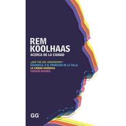 Acerca De La Ciudad. Rem Koolhaas