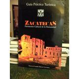 Guía Práctica Turística. Zacatecas Patrimonio Cultural De La