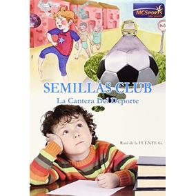 Semillas Club: La Cantera Del Deporte; Raul De La Fuente G.